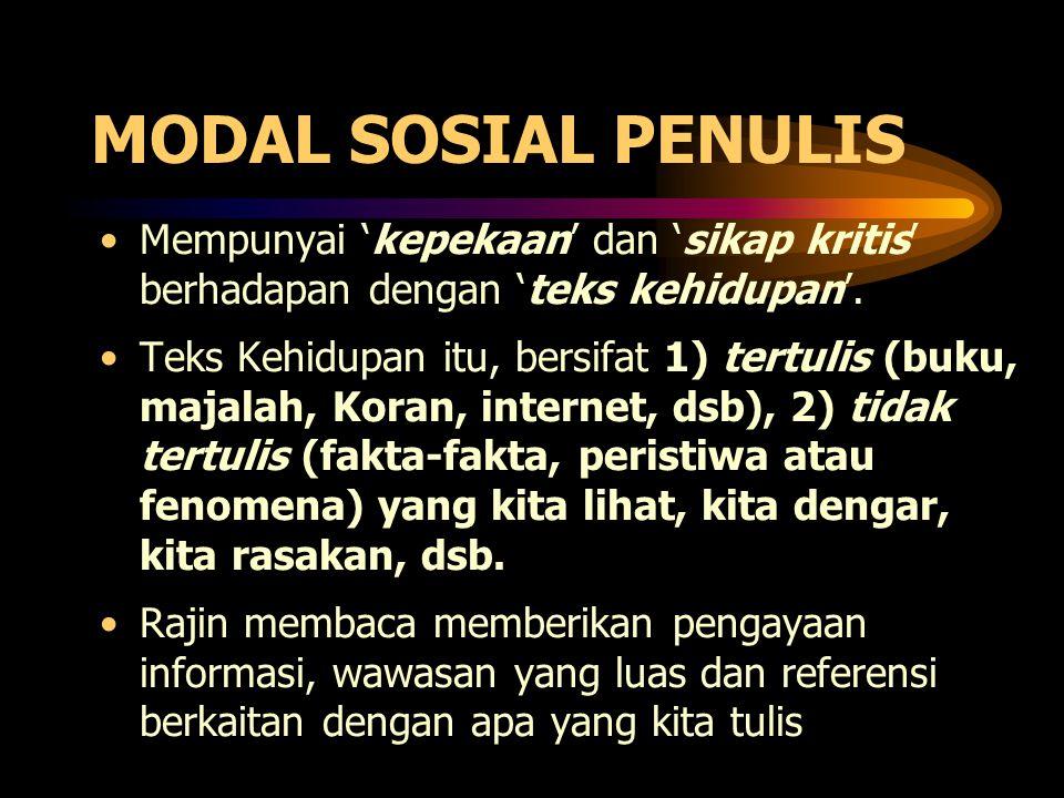 MODAL SOSIAL PENULIS •Mempunyai 'kepekaan' dan 'sikap kritis' berhadapan dengan 'teks kehidupan'.