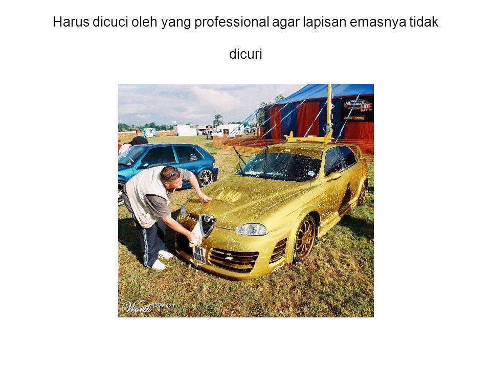 Harus dicuci oleh yang professional agar lapisan emasnya tidak dicuri