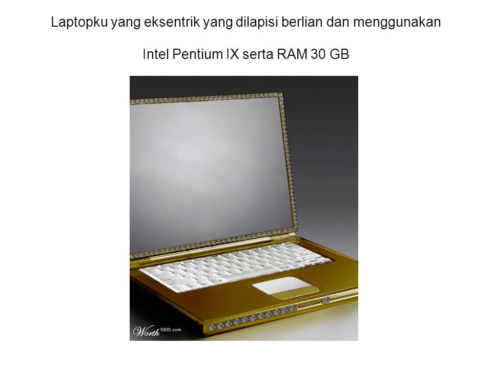 Laptopku yang eksentrik yang dilapisi berlian dan menggunakan Intel Pentium IX serta RAM 30 GB