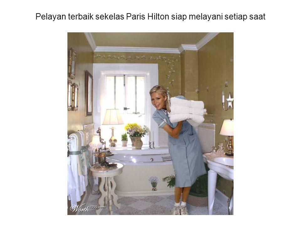 Pelayan terbaik sekelas Paris Hilton siap melayani setiap saat