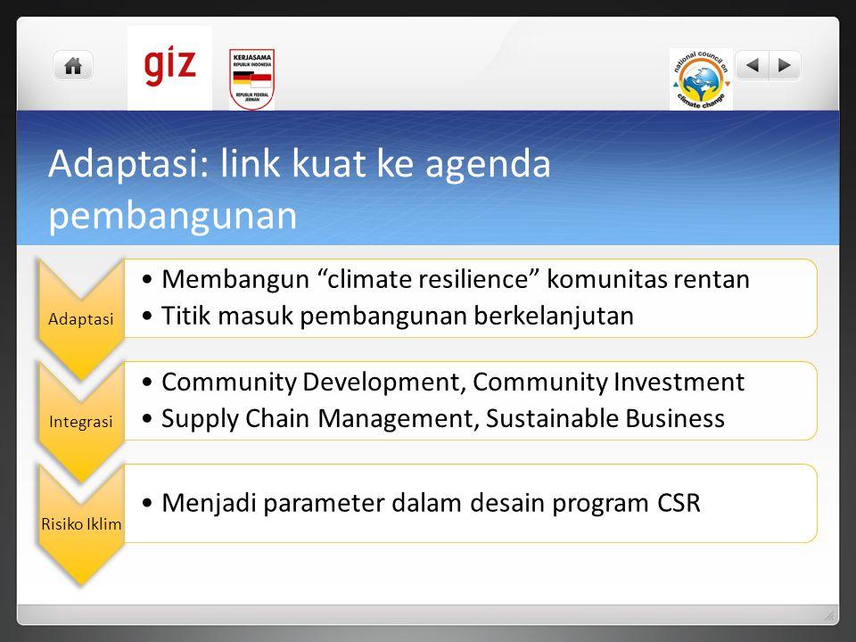 "Adaptasi: link kuat ke agenda pembangunan Adaptasi •Membangun ""climate resilience"" komunitas rentan •Titik masuk pembangunan berkelanjutan Integrasi •"