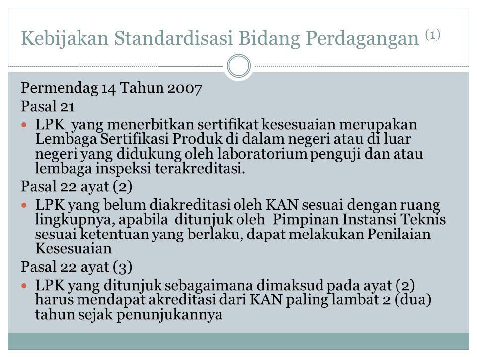 Kebijakan Standardisasi Bidang Perdagangan (1) Permendag 14 Tahun 2007 Pasal 21  LPK yang menerbitkan sertifikat kesesuaian merupakan Lembaga Sertifi