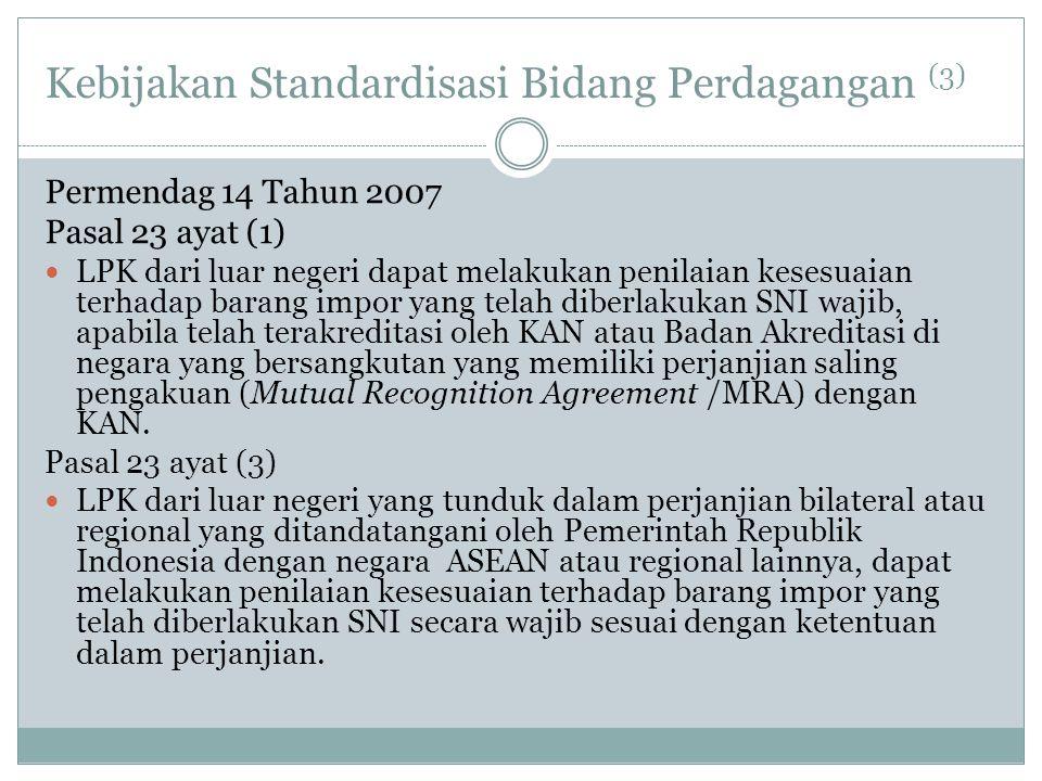 Kebijakan Standardisasi Bidang Perdagangan (3) Permendag 14 Tahun 2007 Pasal 23 ayat (1)  LPK dari luar negeri dapat melakukan penilaian kesesuaian t