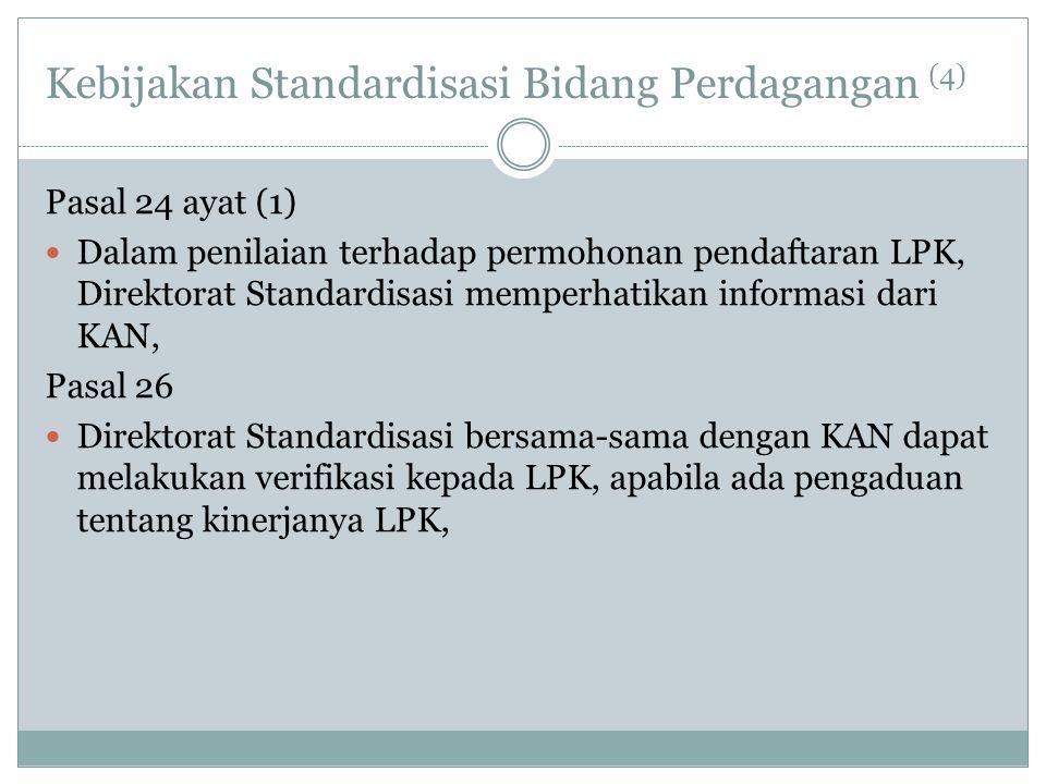 Kebijakan Standardisasi Bidang Perdagangan (4) Pasal 24 ayat (1)  Dalam penilaian terhadap permohonan pendaftaran LPK, Direktorat Standardisasi mempe
