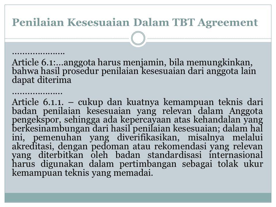 Penilaian Kesesuaian Dalam TBT Agreement..................... Article 6.1:...anggota harus menjamin, bila memungkinkan, bahwa hasil prosedur penilaian