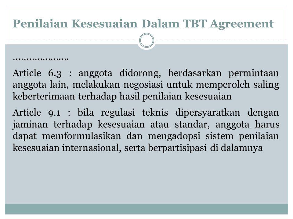 Penilaian Kesesuaian Dalam TBT Agreement..................... Article 6.3 : anggota didorong, berdasarkan permintaan anggota lain, melakukan negosiasi