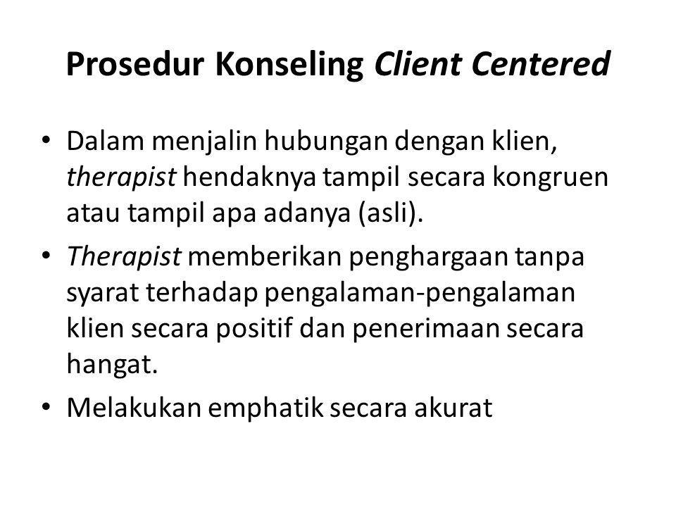 Prosedur Konseling Client Centered • Dalam menjalin hubungan dengan klien, therapist hendaknya tampil secara kongruen atau tampil apa adanya (asli). •