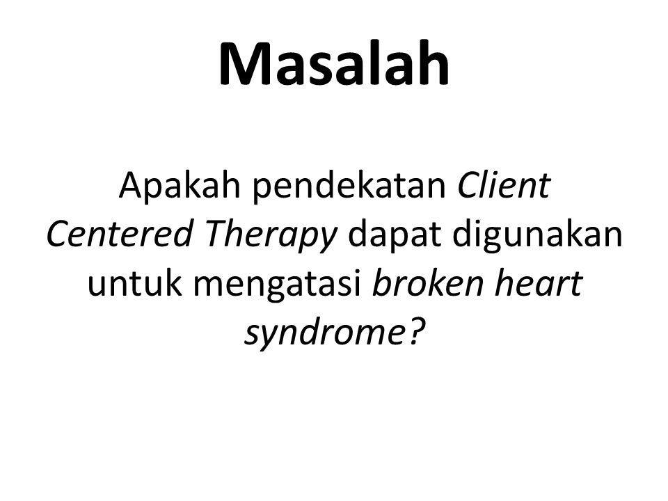 Masalah Apakah pendekatan Client Centered Therapy dapat digunakan untuk mengatasi broken heart syndrome?