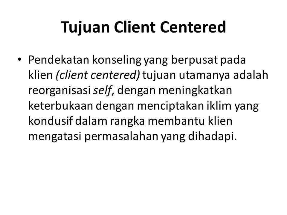 Tujuan Client Centered • Pendekatan konseling yang berpusat pada klien (client centered) tujuan utamanya adalah reorganisasi self, dengan meningkatkan