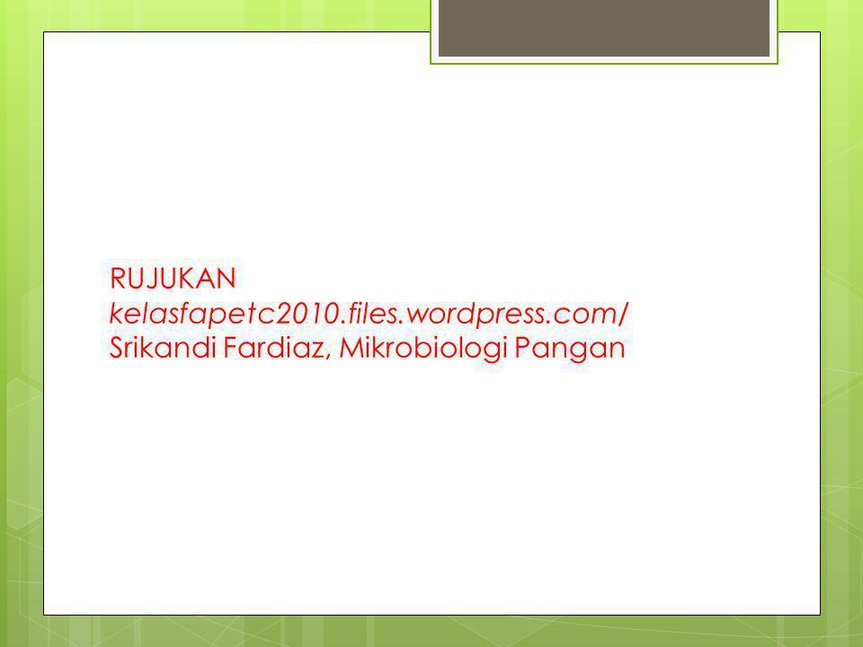 RUJUKAN kelasfapetc2010.files.wordpress.com/ Srikandi Fardiaz, Mikrobiologi Pangan