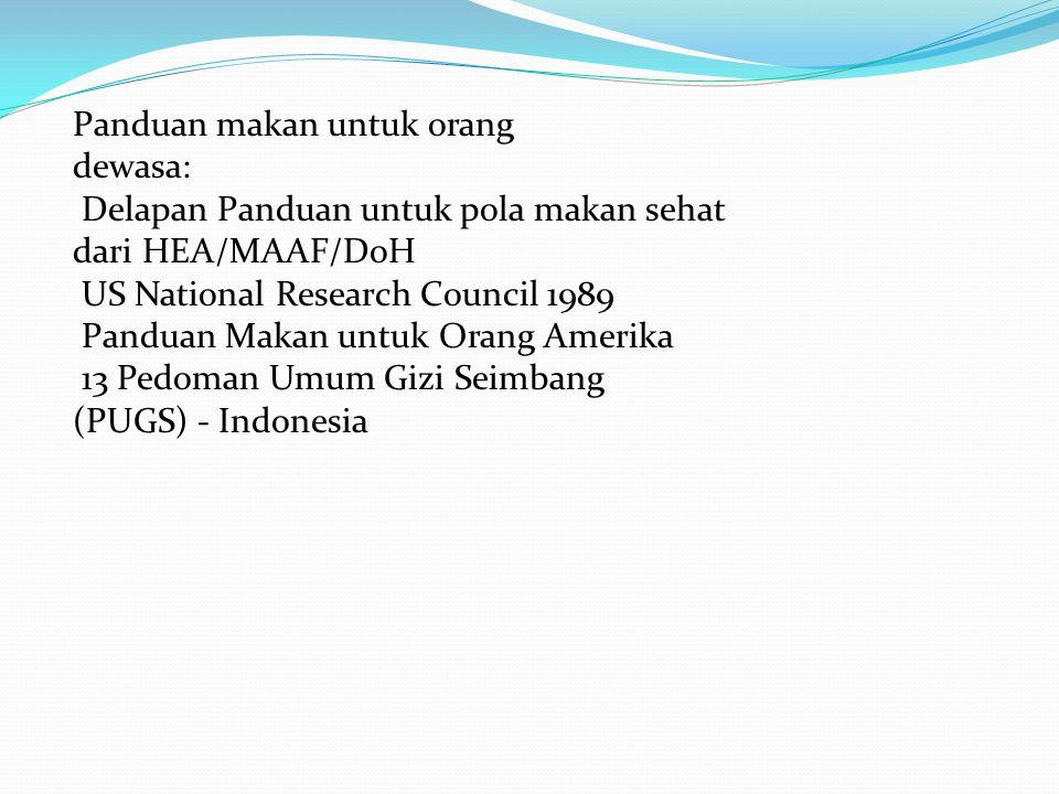 Panduan makan untuk orang dewasa: Delapan Panduan untuk pola makan sehat dari HEA/MAAF/DoH US National Research Council 1989 Panduan Makan untuk Orang Amerika 13 Pedoman Umum Gizi Seimbang (PUGS) - Indonesia