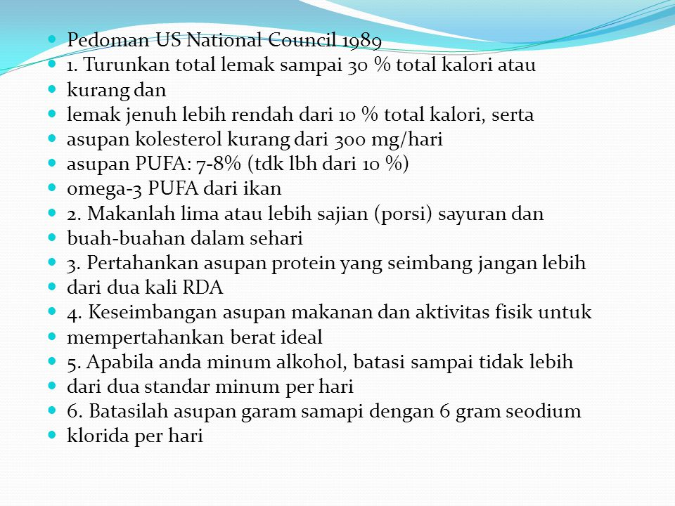  Pedoman US National Council 1989  1. Turunkan total lemak sampai 30 % total kalori atau  kurang dan  lemak jenuh lebih rendah dari 10 % total kal