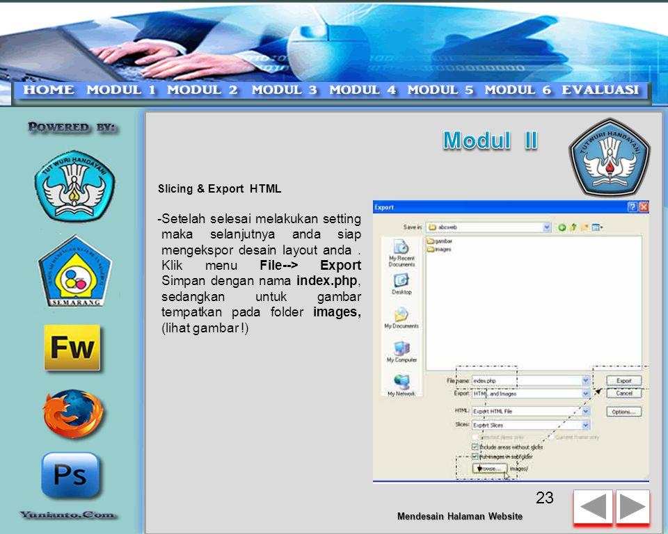 Slicing & Export HTML -Tekan F12 untuk Preview Desain Web Layout anda menggunakan browser - Ubah tampilan menjadi 4up lalu ganti setting pada panel optimize menjadi JPEG - Better Quality 22 Mendesain Halaman Website