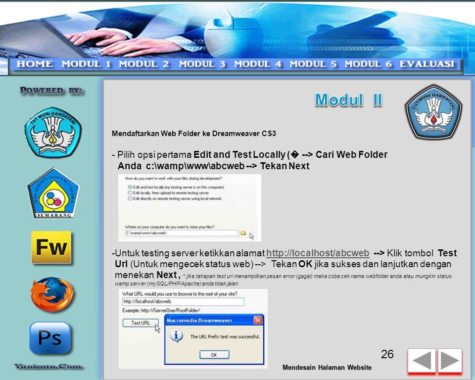Mendaftarkan Web Folder ke Dreamweaver CS3 - Ketik nama web folder abcweb --> lalu tekan next -Pilih opsih Yes I want to user server technology --> Php MySQL -->Tekan Next untuk melanjutkan 25 Mendesain Halaman Website