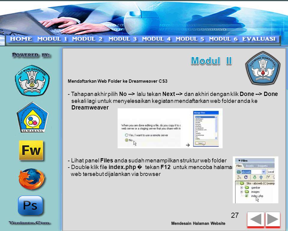 Mendaftarkan Web Folder ke Dreamweaver CS3 - Pilih opsi pertama Edit and Test Locally ( � --> Cari Web Folder Anda c:\wamp\www\abcweb --> Tekan Next -Untuk testing server ketikkan alamat http://localhost/abcweb --> Klik tombol Test Url (Untuk mengecek status web) --> Tekan OK jika sukses dan lanjutkan dengan menekan Next, * jika tahapan test url menampilkan pesan error (gagal) maka coba cek nama webfolder anda atau mungkin status wamp server (mySQL/PHP/Apache) anda tidak jalanhttp://localhost/abcweb 26 Mendesain Halaman Website