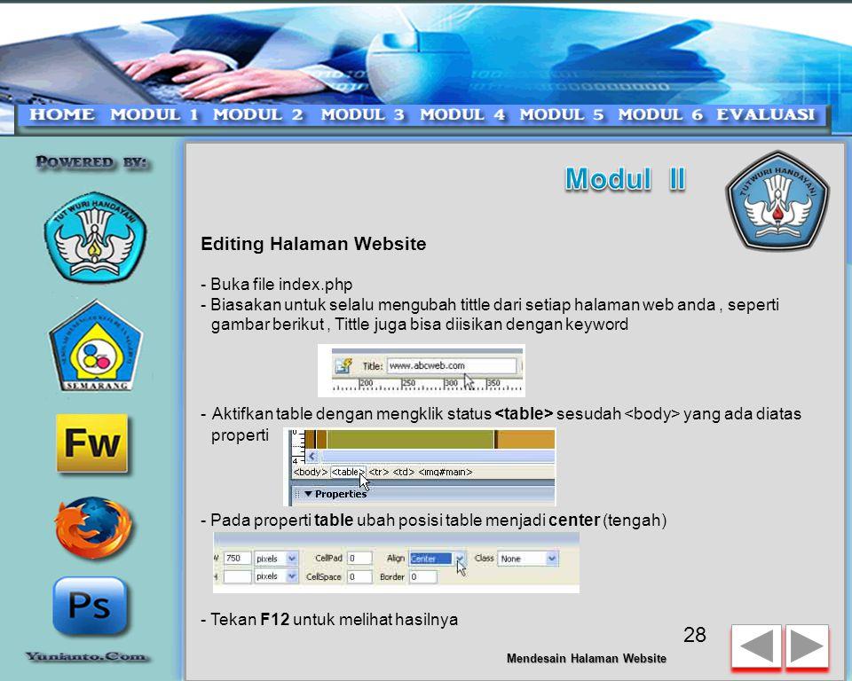Mendaftarkan Web Folder ke Dreamweaver CS3 - Tahapan akhir pilih No --> lalu tekan Next --> dan akhiri dengan klik Done --> Done sekali lagi untuk menyelesaikan kegiatan mendaftarkan web folder anda ke Dreamweaver - Lihat panel Files anda sudah menampilkan struktur web folder - Double klik file index.php � tekan F12 untuk mencoba halaman web tersebut dijalankan via browser 27 Mendesain Halaman Website