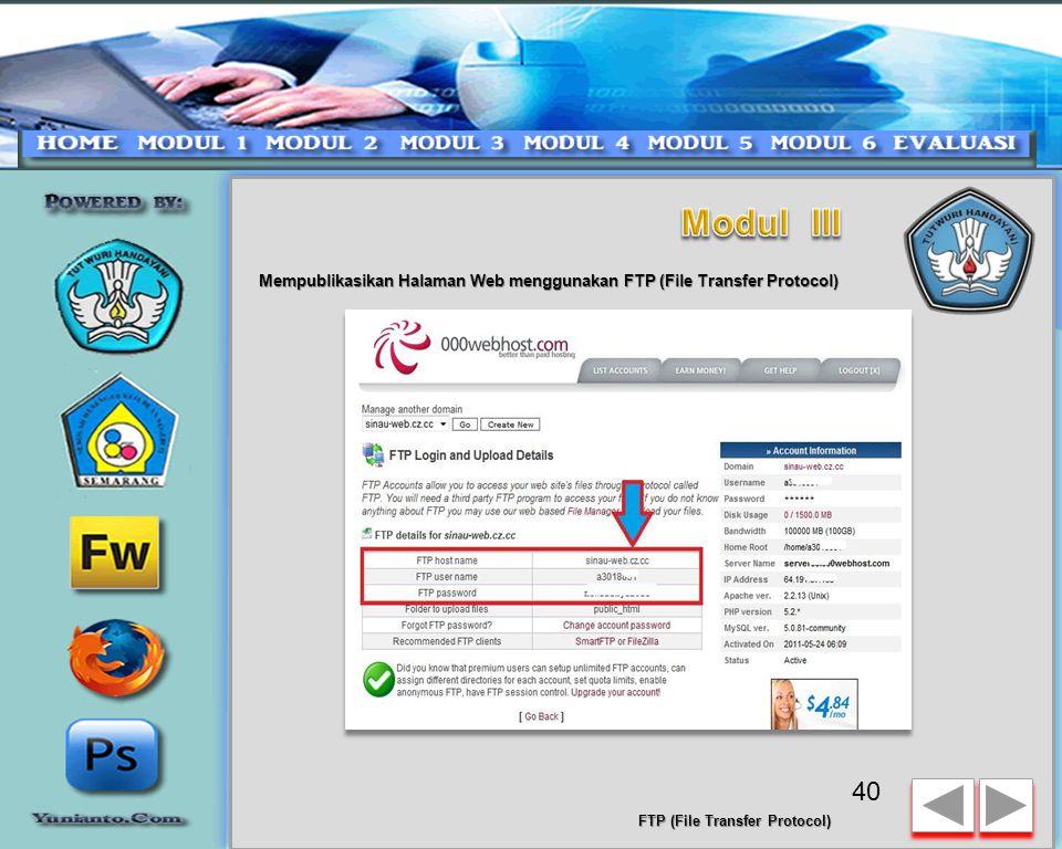 Mempublikasikan Halaman Web menggunakan FTP (File Transfer Protocol) - http://members.000webhost.com/login.phphttp://members.000webhost.com/login.php - Jika belum mendaftar hosting (gratis) silakan klik di http://www.000webhost.com/453267.html atau info lengkap silakan kunjungi http://my-tutorial.cz.cc http://www.000webhost.com/453267.html http://my-tutorial.cz.cc 39 FTP (File Transfer Protocol)