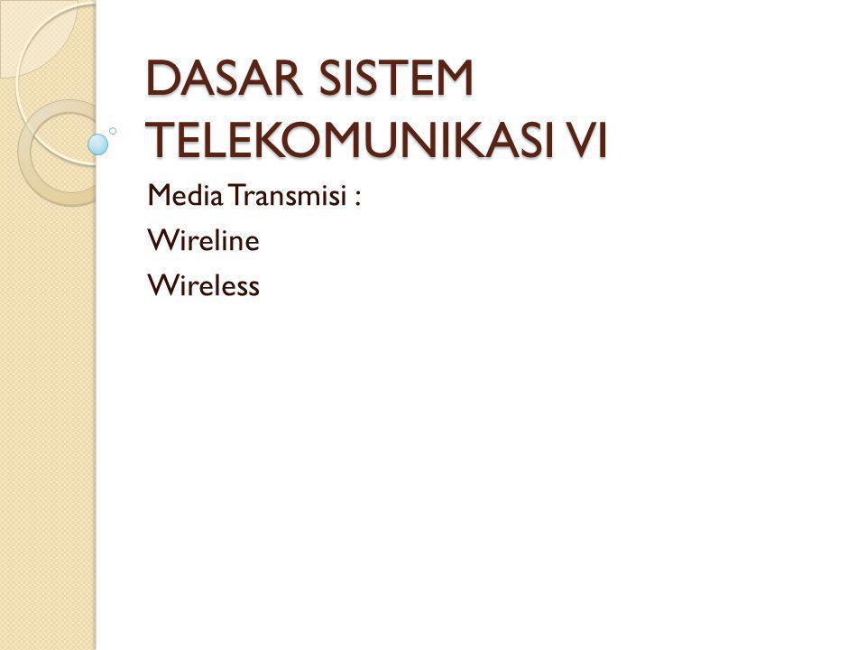 DASAR SISTEM TELEKOMUNIKASI VI Media Transmisi : Wireline Wireless