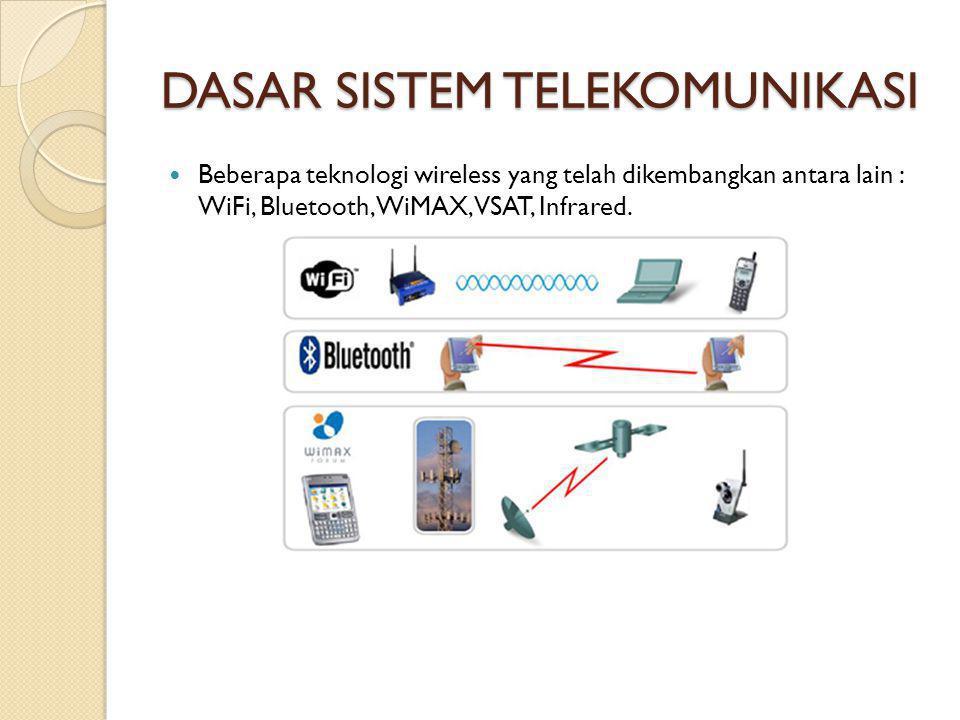 DASAR SISTEM TELEKOMUNIKASI  Beberapa teknologi wireless yang telah dikembangkan antara lain : WiFi, Bluetooth, WiMAX, VSAT, Infrared.