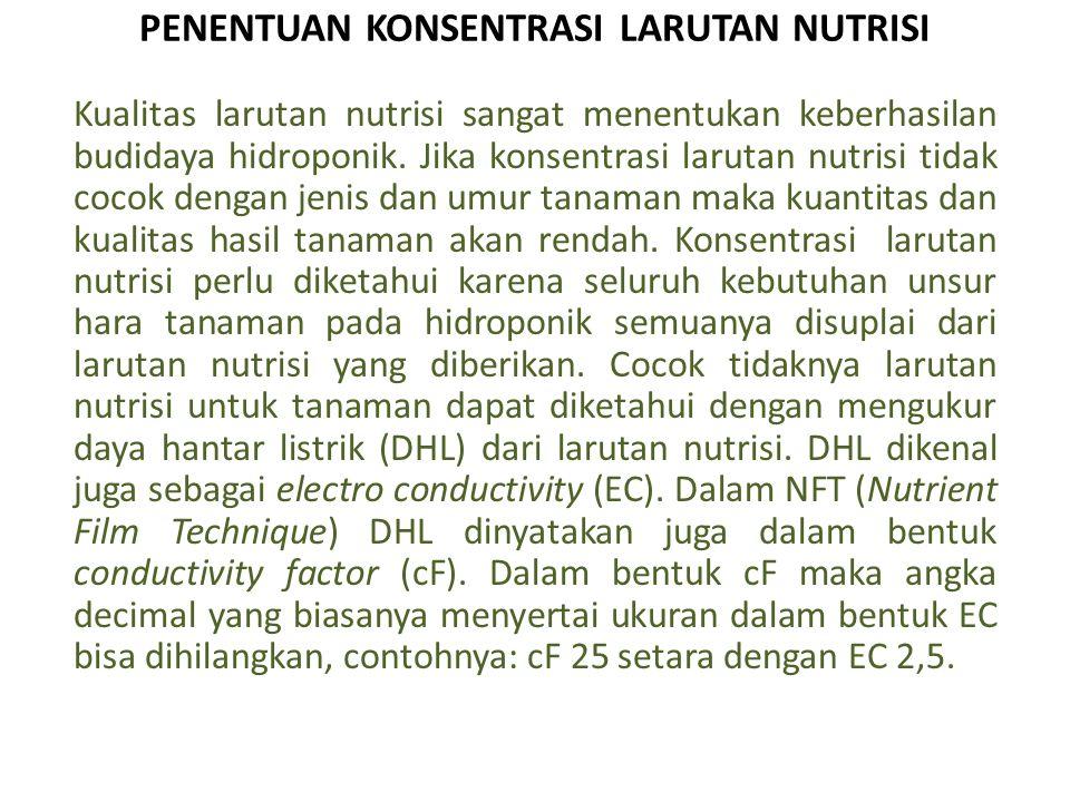 PENENTUAN KONSENTRASI LARUTAN NUTRISI Kualitas larutan nutrisi sangat menentukan keberhasilan budidaya hidroponik.