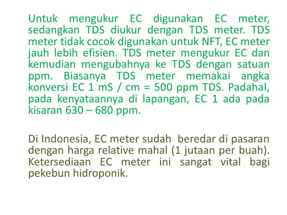 Untuk mengukur EC digunakan EC meter, sedangkan TDS diukur dengan TDS meter.