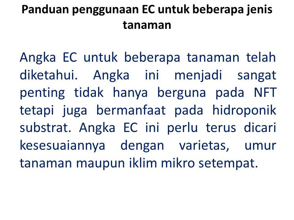Panduan penggunaan EC untuk beberapa jenis tanaman Angka EC untuk beberapa tanaman telah diketahui.
