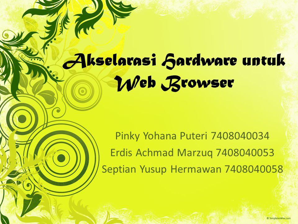 Akselarasi Hardware untuk Web Browser Pinky Yohana Puteri 7408040034 Erdis Achmad Marzuq 7408040053 Septian Yusup Hermawan 7408040058