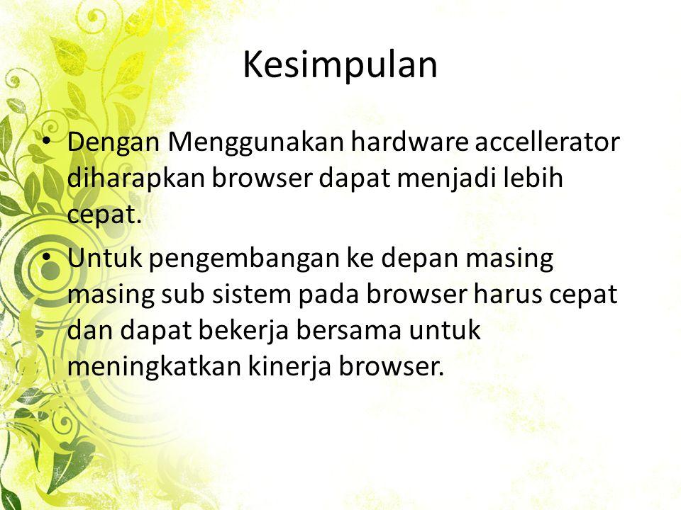 Kesimpulan • Dengan Menggunakan hardware accellerator diharapkan browser dapat menjadi lebih cepat.