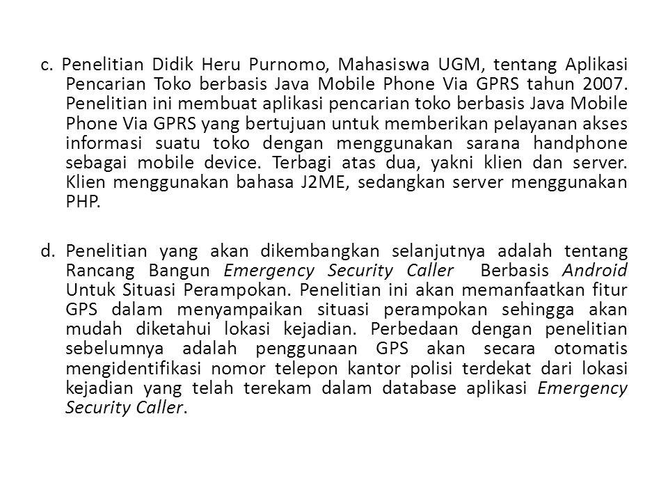 c. Penelitian Didik Heru Purnomo, Mahasiswa UGM, tentang Aplikasi Pencarian Toko berbasis Java Mobile Phone Via GPRS tahun 2007. Penelitian ini membua