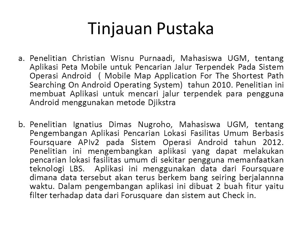 Tinjauan Pustaka a. Penelitian Christian Wisnu Purnaadi, Mahasiswa UGM, tentang Aplikasi Peta Mobile untuk Pencarian Jalur Terpendek Pada Sistem Opera