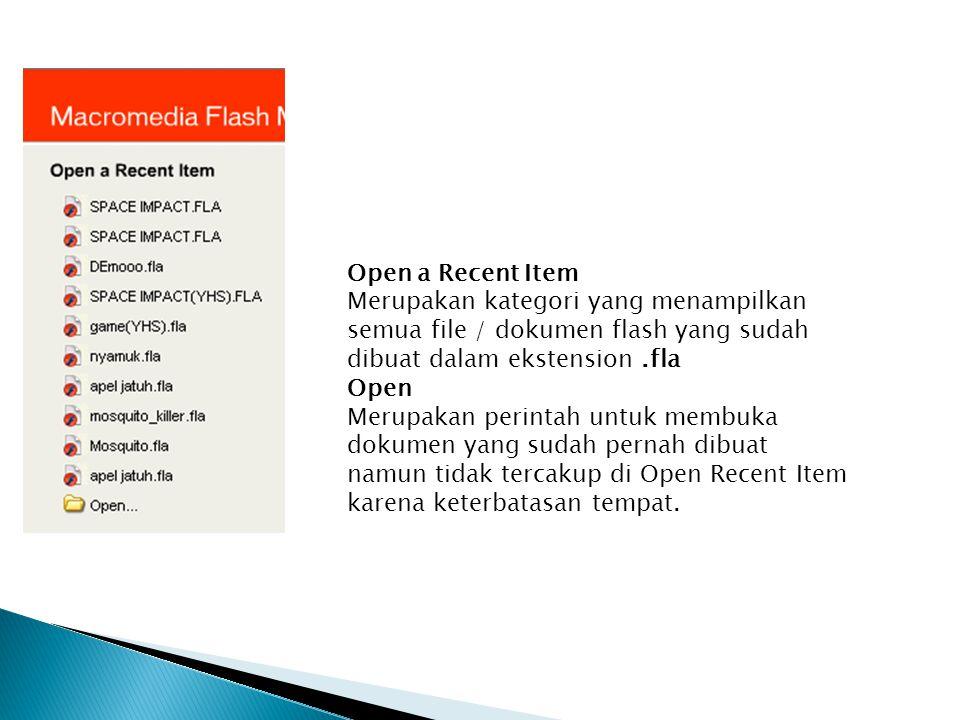 Open a Recent Item Merupakan kategori yang menampilkan semua file / dokumen flash yang sudah dibuat dalam ekstension.fla Open Merupakan perintah untuk