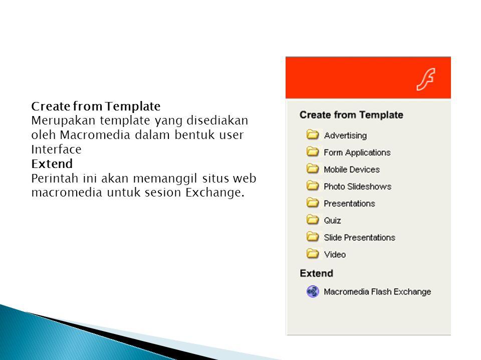 Create from Template Merupakan template yang disediakan oleh Macromedia dalam bentuk user Interface Extend Perintah ini akan memanggil situs web macro