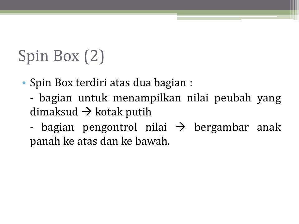 Spin Box (2) • Spin Box terdiri atas dua bagian : - bagian untuk menampilkan nilai peubah yang dimaksud  kotak putih - bagian pengontrol nilai  bergambar anak panah ke atas dan ke bawah.