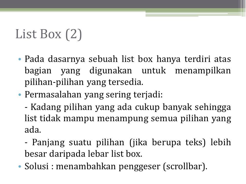 List Box (2) • Pada dasarnya sebuah list box hanya terdiri atas bagian yang digunakan untuk menampilkan pilihan-pilihan yang tersedia.