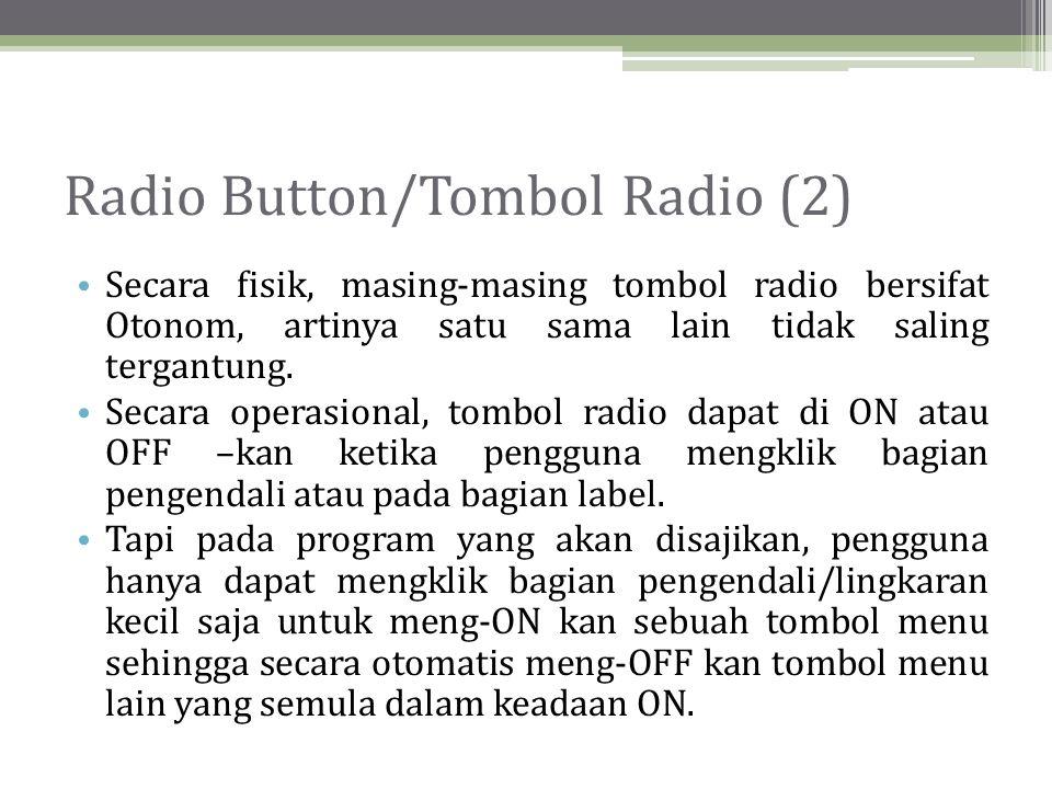 Radio Button/Tombol Radio (2) • Secara fisik, masing-masing tombol radio bersifat Otonom, artinya satu sama lain tidak saling tergantung.