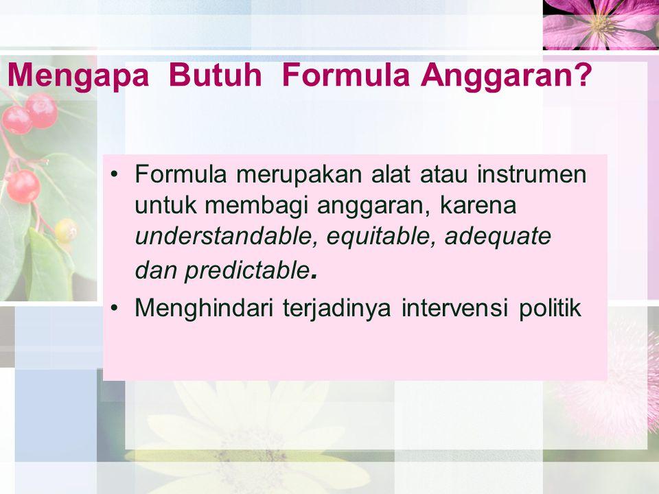 Mengapa Butuh Formula Anggaran? •Formula merupakan alat atau instrumen untuk membagi anggaran, karena understandable, equitable, adequate dan predicta