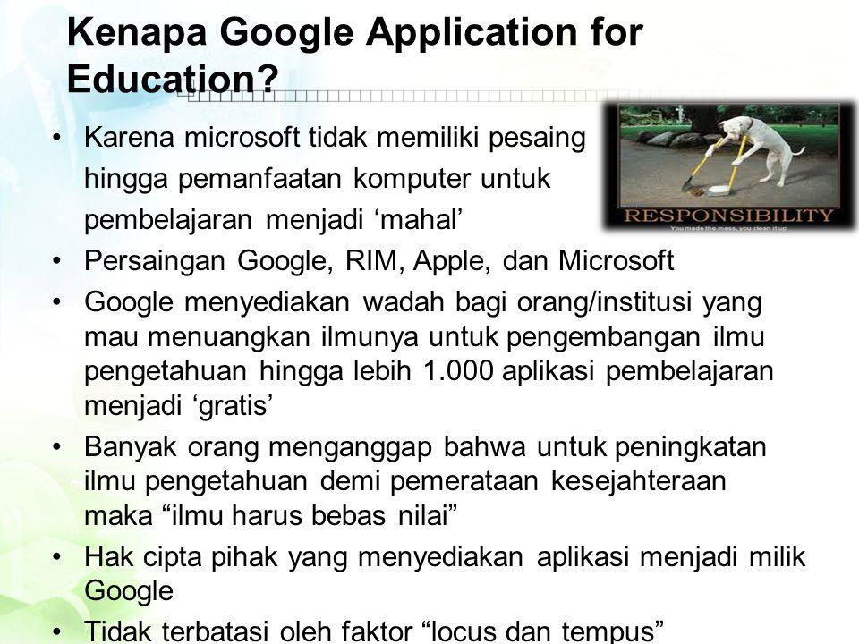 Kenapa Google Application for Education? •Karena microsoft tidak memiliki pesaing hingga pemanfaatan komputer untuk pembelajaran menjadi 'mahal' •Pers