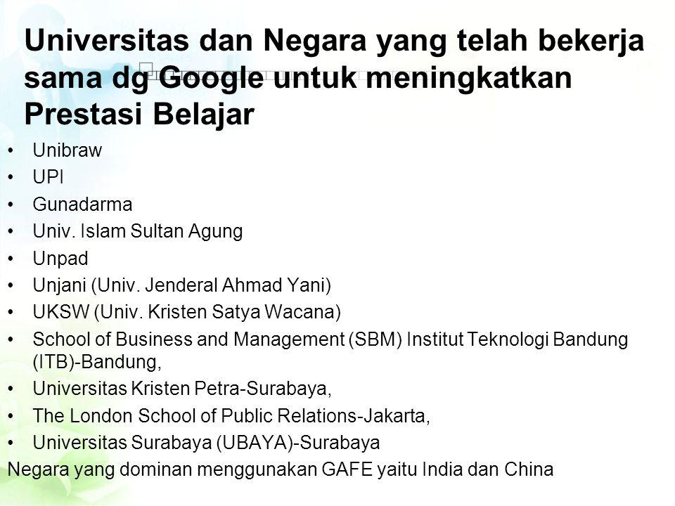 Universitas dan Negara yang telah bekerja sama dg Google untuk meningkatkan Prestasi Belajar •Unibraw •UPI •Gunadarma •Univ. Islam Sultan Agung •Unpad