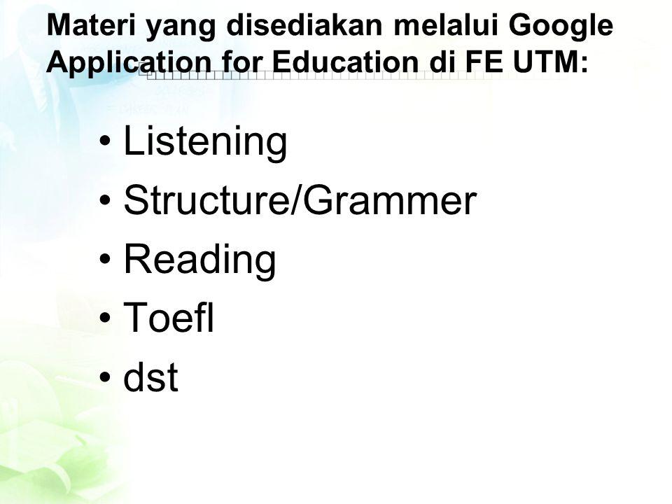 Materi yang disediakan melalui Google Application for Education di FE UTM: •Listening •Structure/Grammer •Reading •Toefl •dst