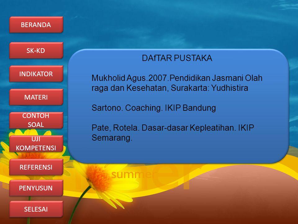 DAfTAR PUSTAKA Mukholid Agus.2007.Pendidikan Jasmani Olah raga dan Kesehatan, Surakarta: Yudhistira Sartono. Coaching. IKIP Bandung Pate, Rotela. Dasa