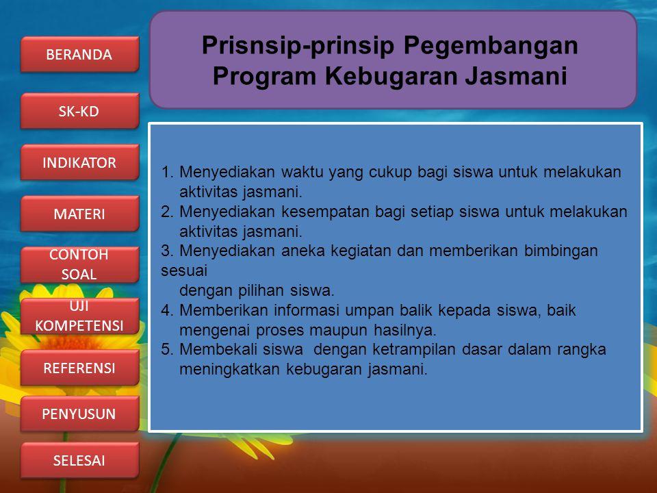 Prisnsip-prinsip Pegembangan Program Kebugaran Jasmani 1. Menyediakan waktu yang cukup bagi siswa untuk melakukan aktivitas jasmani. 2. Menyediakan ke