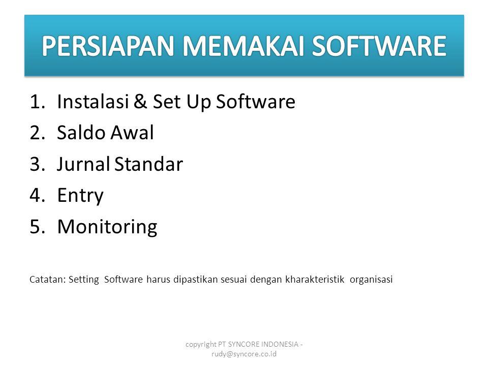 1.Instalasi & Set Up Software 2.Saldo Awal 3.Jurnal Standar 4.Entry 5.Monitoring Catatan: Setting Software harus dipastikan sesuai dengan kharakteristik organisasi copyright PT SYNCORE INDONESIA - rudy@syncore.co.id
