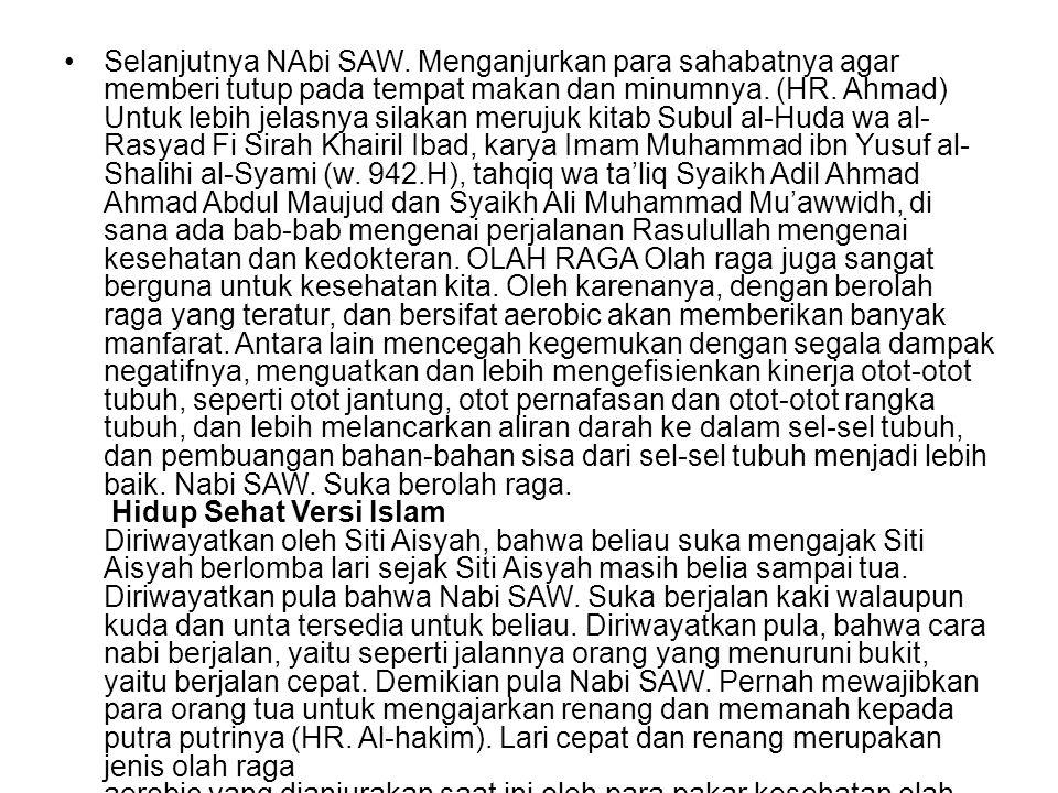 •Selanjutnya NAbi SAW. Menganjurkan para sahabatnya agar memberi tutup pada tempat makan dan minumnya. (HR. Ahmad) Untuk lebih jelasnya silakan meruju