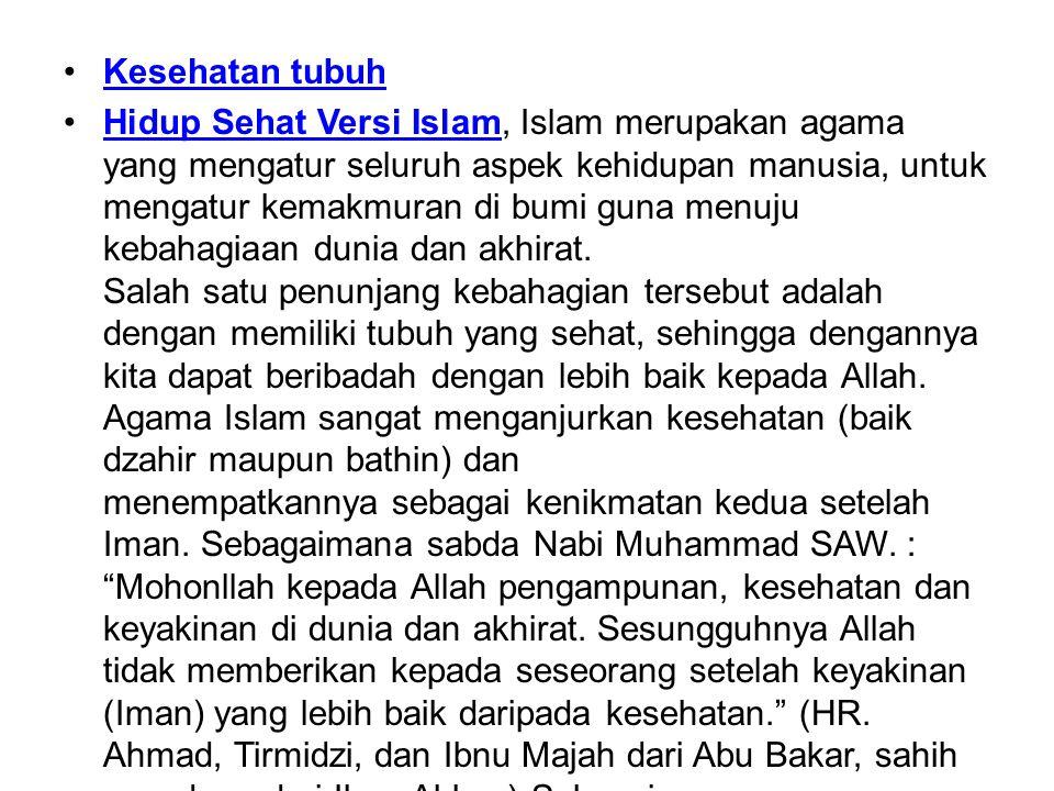 •Kesehatan tubuhKesehatan tubuh •Hidup Sehat Versi Islam, Islam merupakan agama yang mengatur seluruh aspek kehidupan manusia, untuk mengatur kemakmur