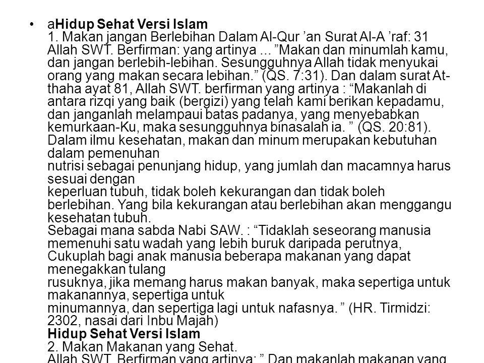 """•aHidup Sehat Versi Islam 1. Makan jangan Berlebihan Dalam Al-Qur 'an Surat Al-A 'raf: 31 Allah SWT. Berfirman: yang artinya... """"Makan dan minumlah ka"""