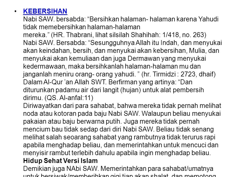 """•KEBERSIHAN Nabi SAW. bersabda: """"Bersihkan halaman- halaman karena Yahudi tidak memebersihkan halaman-halaman mereka."""" (HR. Thabrani, lihat silsilah S"""