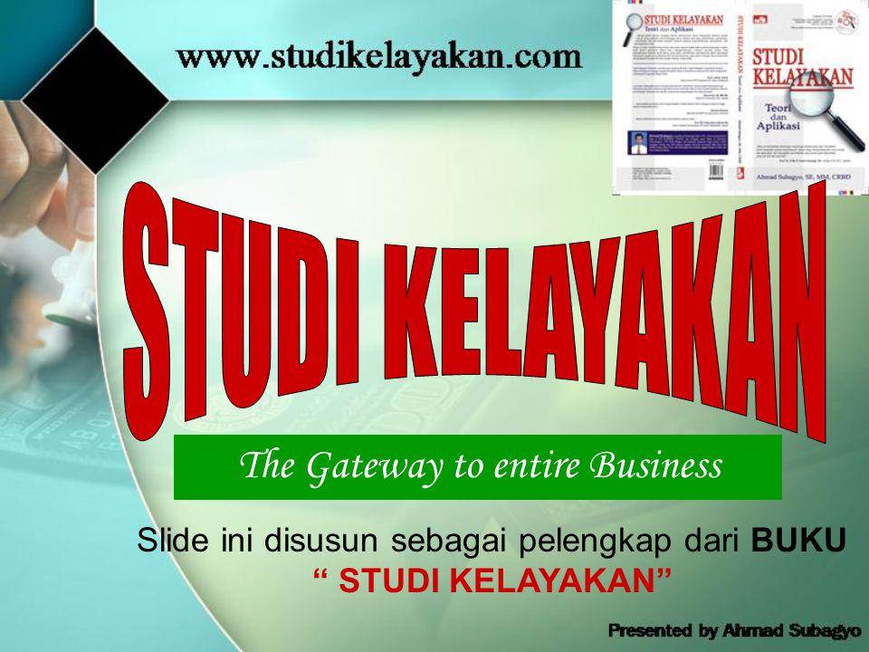The Gateway to entire Business Slide ini disusun sebagai pelengkap dari BUKU STUDI KELAYAKAN