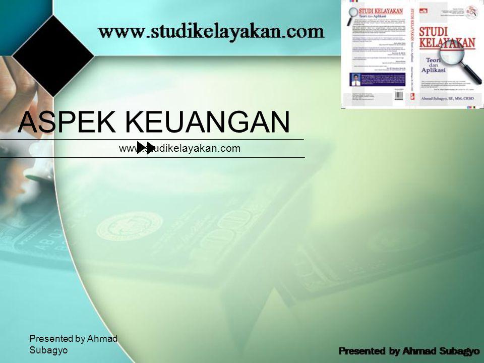 Presented by Ahmad Subagyo ASPEK KEUANGAN www.studikelayakan.com