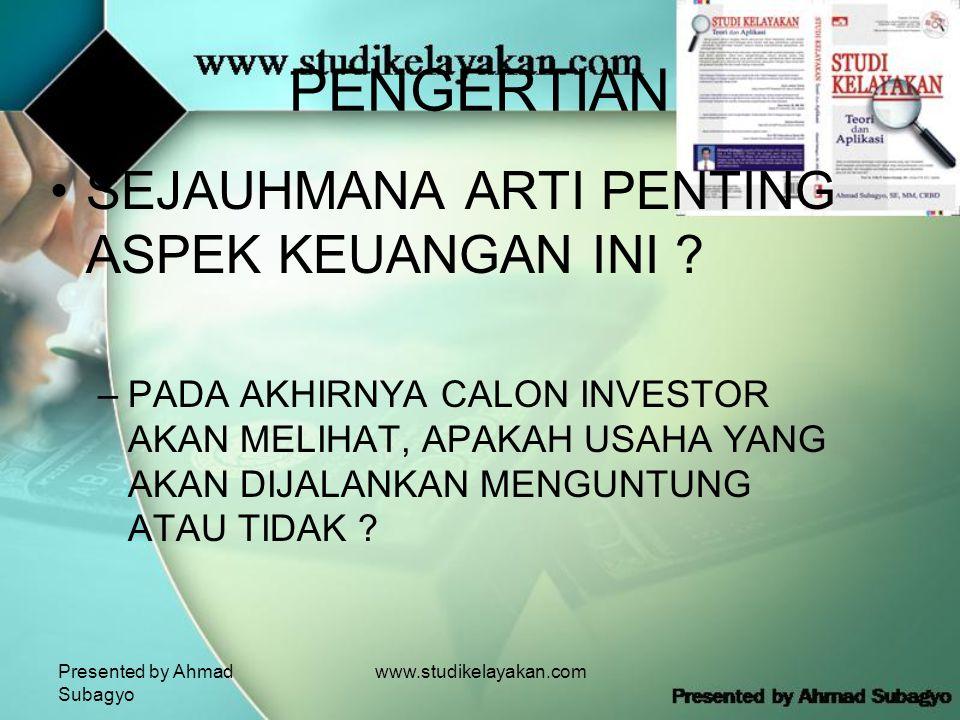 Presented by Ahmad Subagyo www.studikelayakan.com PENGERTIAN •SEJAUHMANA ARTI PENTING ASPEK KEUANGAN INI .