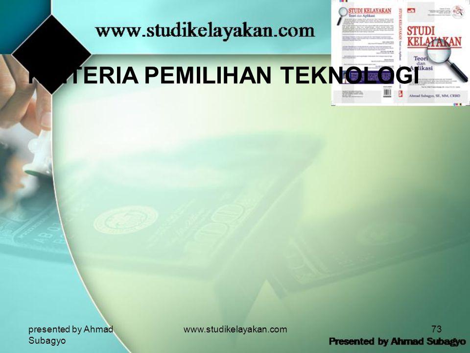 presented by Ahmad Subagyo www.studikelayakan.com73 KRITERIA PEMILIHAN TEKNOLOGI